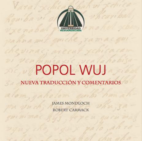 """""""Popol Wuj - Nueva traducción y comentarios"""" the seventh volume of the collection """"Estudios Mesoamericanos"""", published by the Universidad Mesoamericana of Guatemala"""